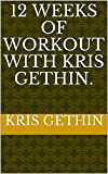 12 Weeks of Workout with Kris Gethin.