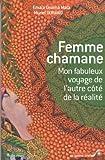 Femme chamane - Mon fabuleux voyage de l'autre côté de la réalité