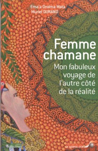 Femme chamane : Mon fabuleux voyage de l'autre côté de la réalité par Drolma Mata Ema'a