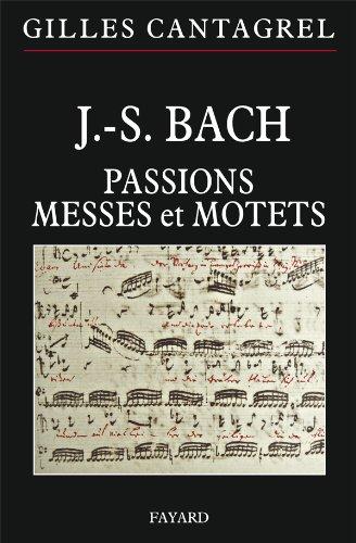 J.-S. Bach : Passions, messes et motets par Gilles Cantagrel