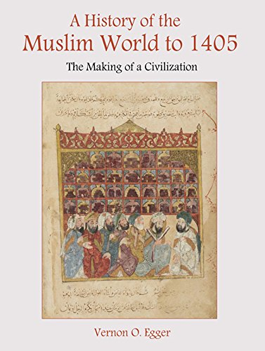 A History of the Muslim World to 1405: The Making of a Civilization (English Edition) por Vernon O Egger
