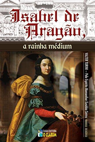 Isabel de Aragão, a rainha médium (Portuguese Edition)