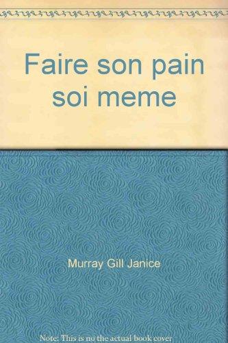 Faire son pain soi meme par Murray Gill Janice