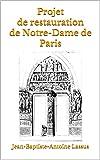 Projet de restauration de Notre-Dame de Paris: Version Complète et Illustrée (French Edition)
