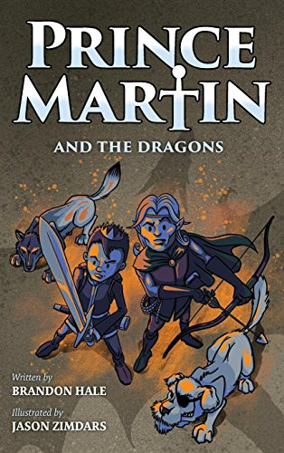 Prince Martin and the Dragons: A Classic Adventure Book About a Boy, a Knight, & the True Meaning of Loyalty (The Prince Martin Epic)