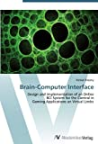 Brain-Computer Interface: Design and Implementation of an Online BCI System for the Control in Gaming Applications an Virtual Limbs