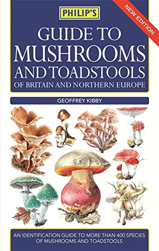 Philip's Guide to Mushrooms and Toadstools of Britain and Northern Europe por Geoffrey Kibby