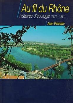Au fil du Rhône, histoires d'écologie par [Pelosato, Alain]