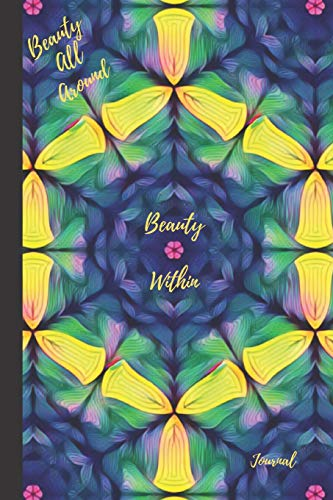 Beauty All Around, Beauty Within: Journal, 6x9, 118 pages lined (Hearts-taschenbuch Kaleidoscope)