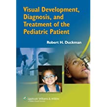 Visual Development, Diagnosis, and Treatment of the Pediatric Patient (English Edition)