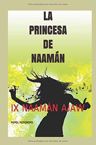 LA PRINCESA DE NAAMÁN: IX NAAMÁN AJAW