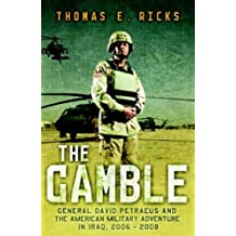 The Gamble: General Petraeus and the Untold Story of the American Surge in Iraq, 2006 - 2008: General David Petraeus and the American Military Adventure in Iraq, 2006-2008 by Thomas E. Ricks (26-Feb-2009) Hardcover