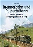 Brennerbahn und Pustertaler Bahn in rund 160 historischen Fotografien, eine Reisein die Geschichte der Südbahngesellschaft Tirol (Auf Schienen unterwegs) - Günter Denoth