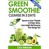 Green Smoothie Cleanse In 3 Days:: Secrets To Lose 7 Pounds in 3 Days, Detox, Lose weight And Increase Your Energy Fast (Green Smoothie Recipes, Green ... Body, Detoxification,) (English Edition)