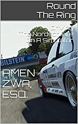 Round The Ring (2015-04-27): Driving The Nordschleife On A Simulator (English Edition)