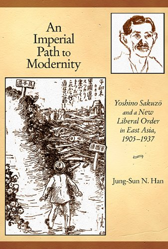 An Imperial Path to Modernity - Yoshino Sakuzo and  New Liberal Order in East Asia, 1905-1937 (Harvard East Asian Monographs, Band 346) Imperial Star Intl