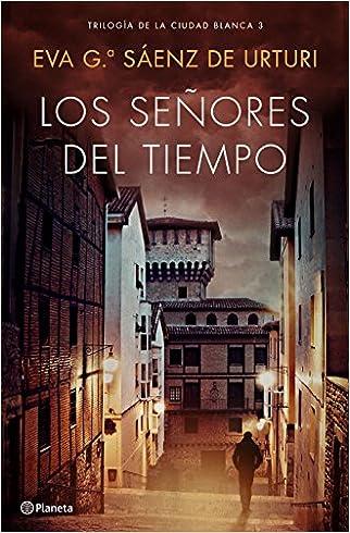 #10: Los señores del tiempo: Trilogía de La Ciudad Blanca 3 (Autores Españoles e Iberoamericanos)