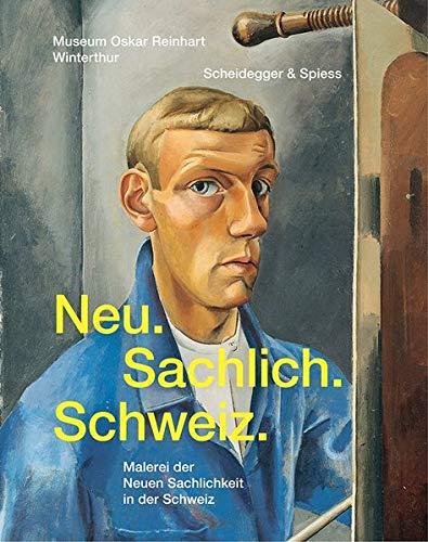 Neu. Sachlich. Schweiz.: Malerei der Neuen Sachlichkeit in der Schweiz