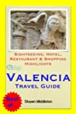 Valencia, Spain Travel Guide - Sightseeing, Hotel, Restaurant & Shopping Highlights (Illustrated) (English Edition)