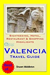 Valencia, Spain Travel Guide - Sightseeing, Hotel, Restaurant & Shopping Highlights (Illustrated)