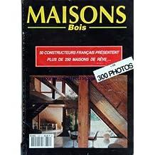 MAISONS BOIS - 50 CONSTRUCTEURS FRANCAIS PRESENTENT PLUS DE 250 MAISONS DE REVE.
