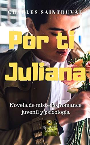 Por ti Juliana: Novela de misterio, romance juvenil y ...