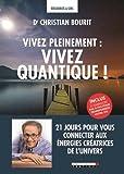 Vivez pleinement - Vivez quantique ! 21 jours pour vous connecter aux énergies créatrices de l'univers