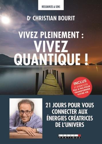 Vivez pleinement : vivez quantique ! 21 jours pour vous connecter aux énergies créatrices de l'univers