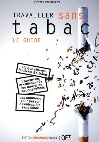 Travailler sans tabac : le guide par Bertrand Dautzenberg
