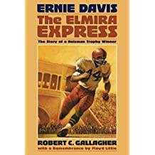 Ernie Davis: The Elmira Express: The Story of a Heisman Trophy Winner