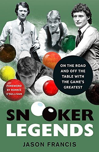 Snooker Legends: On the Road and Off the Table With Snooker's Greatest por Jason Francis
