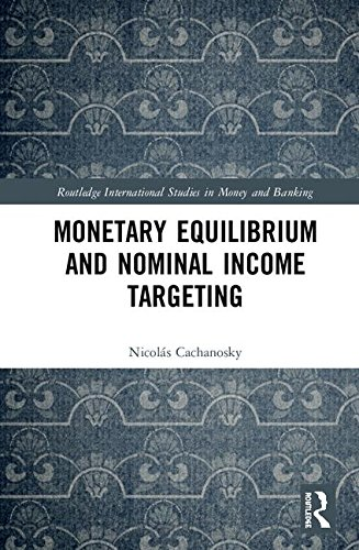 Monetary Equilibrium and Nominal Income Targeting: The Case of Nominal Income Targeting (Routledge International Studies in Money and Banking) (Case Model International)