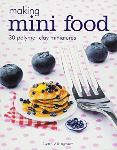 Making Mini Food: 30 Polymer Clay Miniatures (Craft Polymer Clay Bücher)