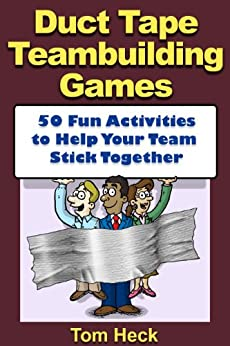 Duct Tape Teambuilding Games -- 50 Fun Activities to Help Your Team Stick Together (English Edition) de [Heck, Tom]
