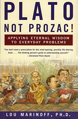 Plato, Not Prozac!: Applying Eternal Wisdom to Everyday Problems by Marinoff, Lou, PhD (February 1, 2000) Paperback