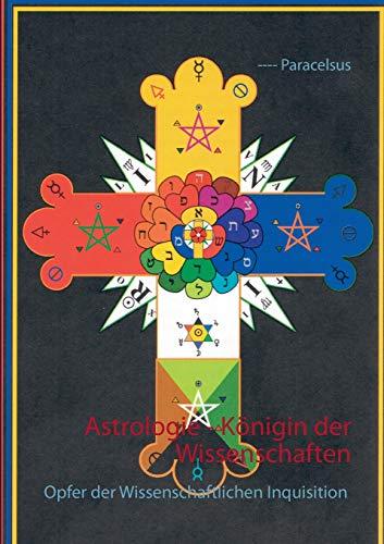 Astrologie - Königin der Wissenschaften: Opfer der Wissenschaftlichen Inquisition