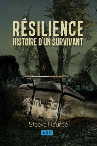 Resilience: Histoire D'un Survivant