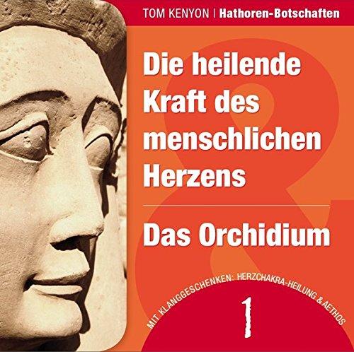 Die heilende Kraft des menschlichen Herzens & Das Orchidium: Zwei Botschaften der Hathoren (Hörbuch mit Klanggeschenken) (Hathoren-Hörbücher) (Herz Prana)