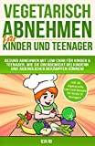 Vegetarisch Abnehmen Für Kinder & Teenager Inkl. 60 vegetarische Low Carb...