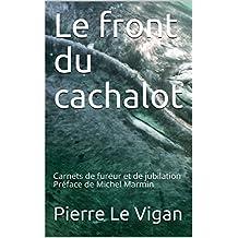 Le front du cachalot: Carnets de fureur et de jubilation Préface de Michel Marmin