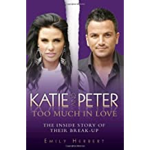 Katie and Peter: Too Much in Love: The Inside Story of Their Break-Up by Emily Herbert (2010-03-02)
