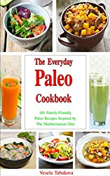 The Everyday Paleo Cookbook: 101 Family-Friendly Paleo Recipes Inspired by The Mediterranean Diet (Free Bonus Gift) (Paleo, Paleo Cookbook, Peleo Recipes) (English Edition)