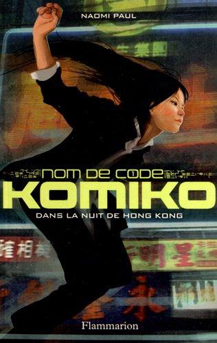 Nom de code Komiko, tome 1 : Dans la nuit de Hong Kong par Paul Naomi