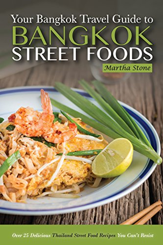 Bangkok Travel Guide - Your Guide to Bangkok Street Foods: Over 25 Delicious Thailand Street Food Recipes You Can't Resist (English Edition) -
