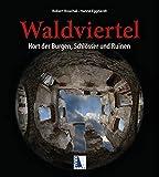 Waldviertel: Hort der Burgen, Schlösser und Ruinen