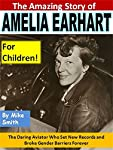 Amelia Earhart was an amazing aviator who set many world records and did things that no woman -- or many men -- had ever done before.Read this educational children's book and discover...* Who was Amelia Earhart and why is she so important?* What was ...