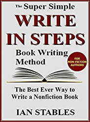 WRITE IN STEPS: The Super Simple Book Writing Method - The Best Ever Way to Write a Nonfiction Book (How to Write a Book and Sell It Series 2) (English Edition)