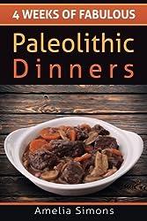 4 Weeks of Fabulous Paleolithic Dinners (4 Weeks of Fabulous Paleo Recipes) (Volume 3) by Amelia Simons (2014-05-20)