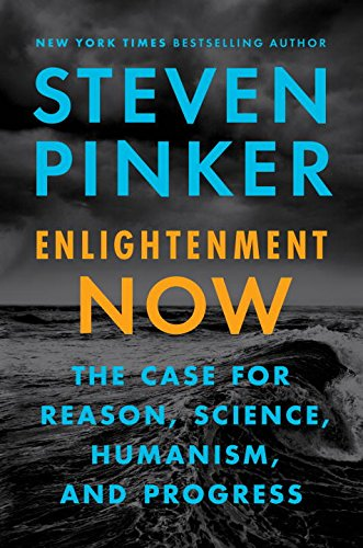 Enlightenment Now: The Case for Reason, Science, Humanism, and Progress por Steven Pinker