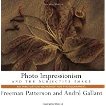 Photo Impressionism and the Subjective Image: An Imagination Workshop for Photographers by Freeman Patterson (2001-08-10)